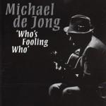 Michael De Jong – Who's Fooling Who