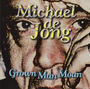 Michael De Jong -Grown Man Moan