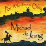 Michael De Jong -For Madmen Only